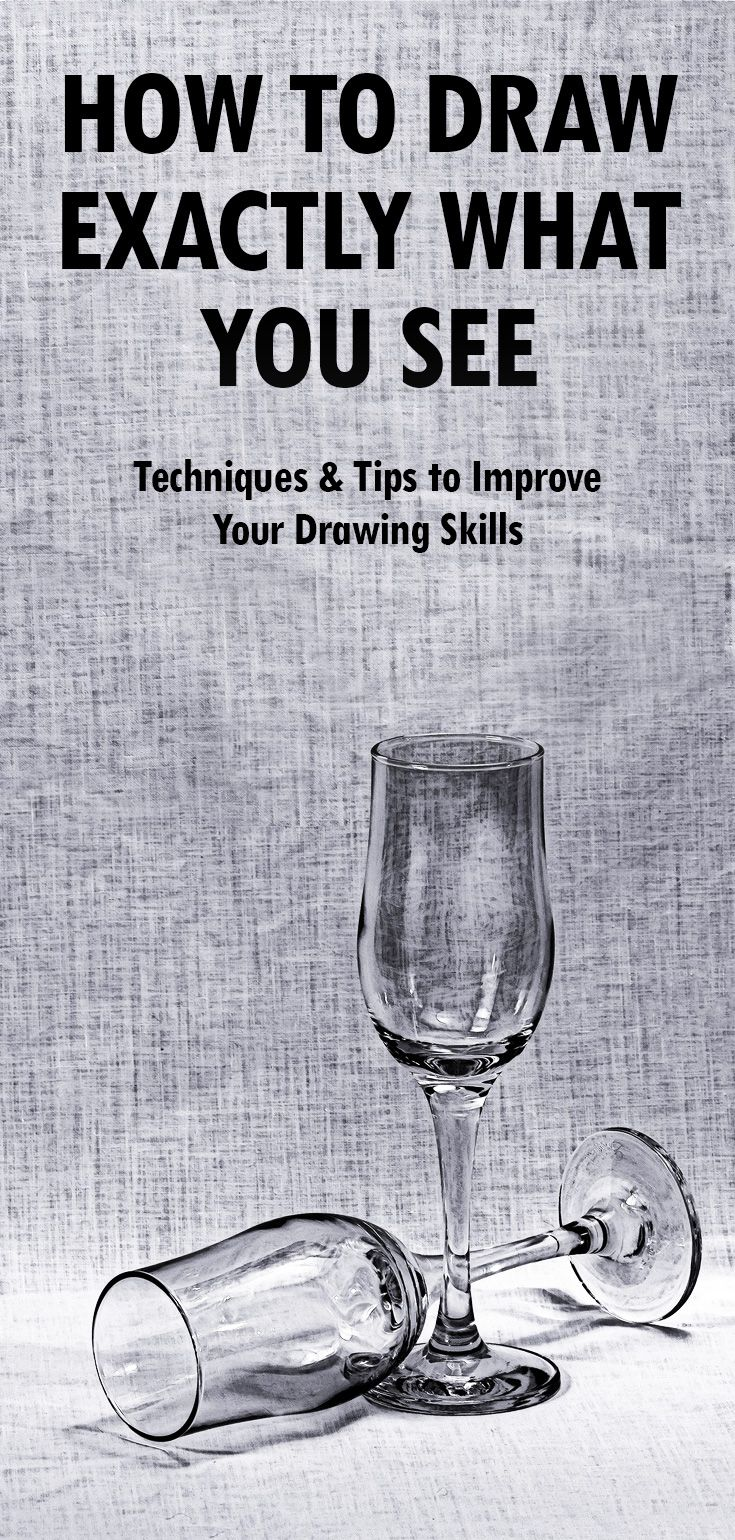 How to Draw Exactly What You See: Techniques and Tips to Improve Your Drawing Skills