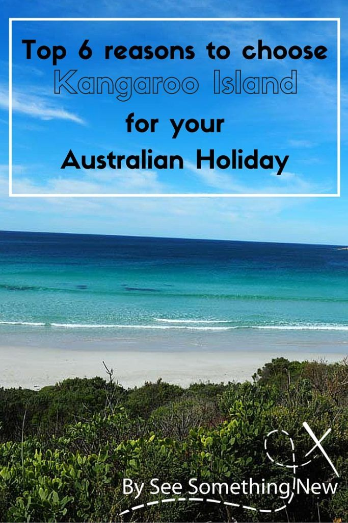 6 reasons to choose Kangaroo Island for an Australian Holiday | See Something New