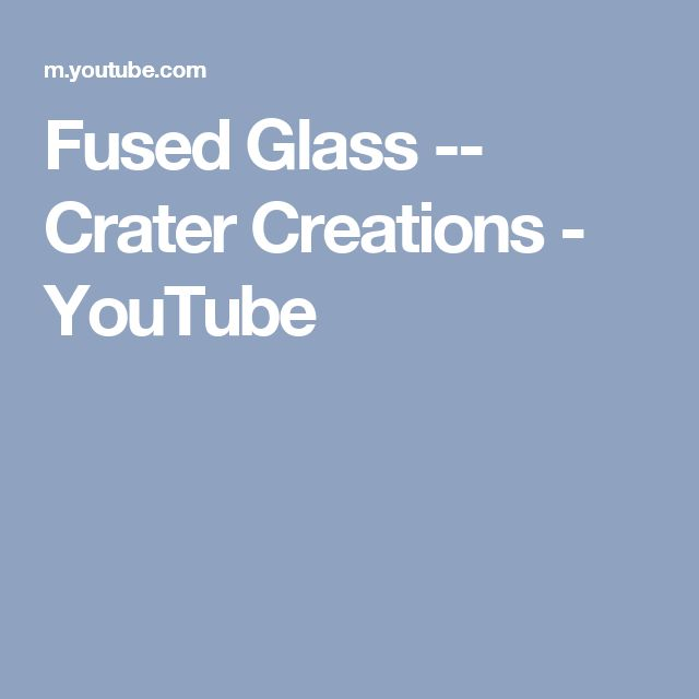 Fused Glass -- Crater Creations - YouTube
