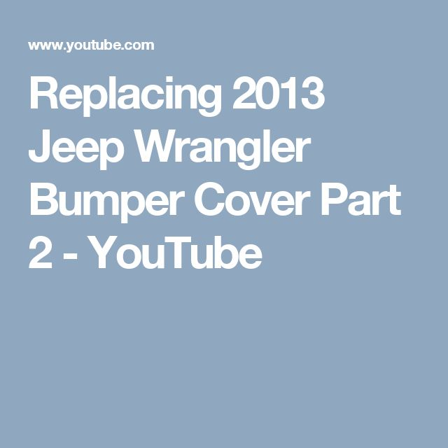Replacing 2013 Jeep Wrangler Bumper Cover Part 2 - YouTube