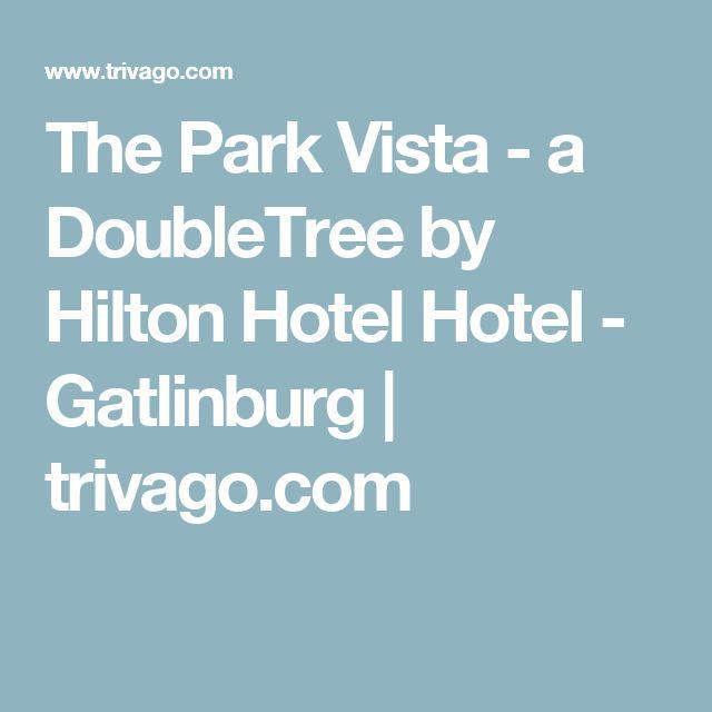 The Park Vista - a DoubleTree by Hilton Hotel Hotel - Gatlinburg | trivago.com