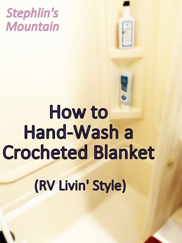 Stephlin's Mountain: How to Hand-Wash a Crocheted Blanket (in an RV)