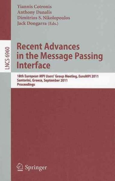 Recent Advances in the Message Passing Interface: 18th European MPI Users Group Meeting, EuroMPI 2011, Santorini,...