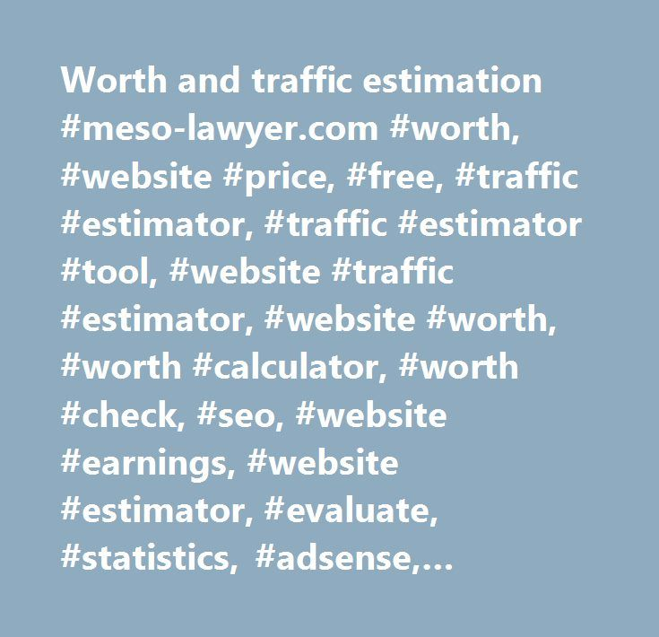 Worth and traffic estimation #meso-lawyer.com #worth, #website #price, #free, #traffic #estimator, #traffic #estimator #tool, #website #traffic #estimator, #website #worth, #worth #calculator, #worth #check, #seo, #website #earnings, #website #estimator, #evaluate, #statistics, #adsense, #profits, #visits, #visitors, #pageviews, #revenue, #rank, #global, #value, #calculator, #site #worth…