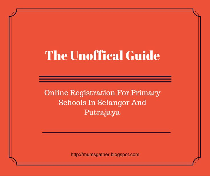 The Unofficial Guide To Online Registration For Primary Schools In Selangor And Putrajaya ~ Parenting Times