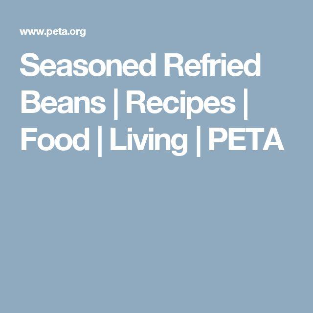 Seasoned Refried Beans | Recipes | Food | Living | PETA