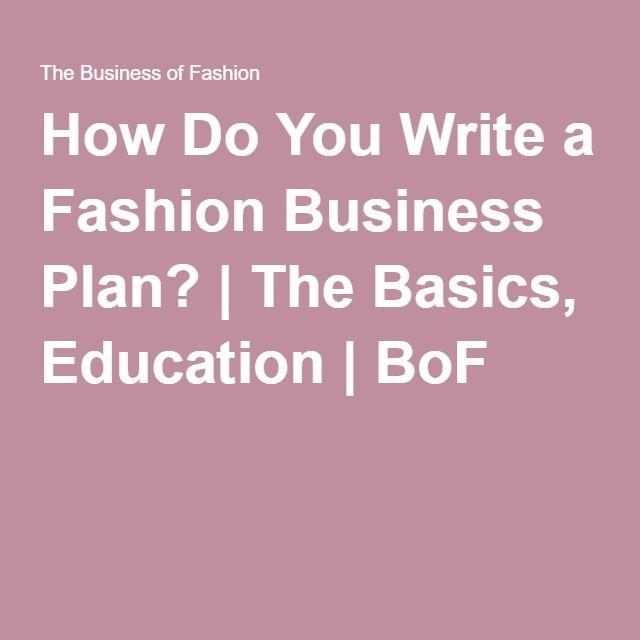 How Do You Write a Fashion Business Plan? | The Basics, Education | BoF