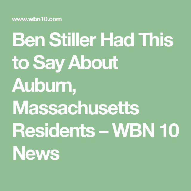 Ben Stiller Had This to Say About Auburn, Massachusetts Residents – WBN 10 News