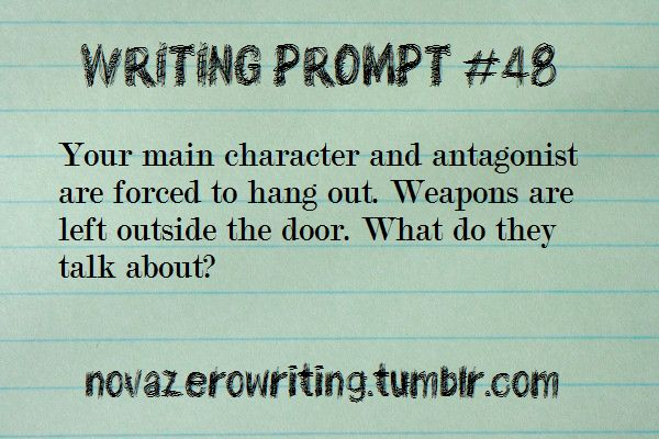 Your main character and antagonist are forced to hang out. Weapons are left outside the door. What do they talk about?