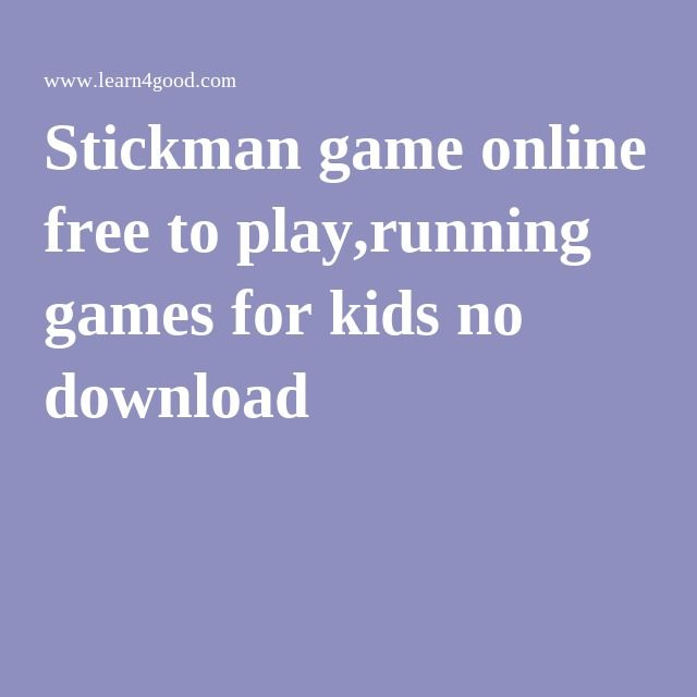Stickman game online free to play,running games for kids no download