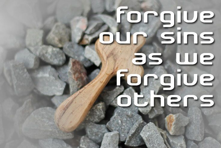 The Lord's Prayer - Forgive us as we forgive others