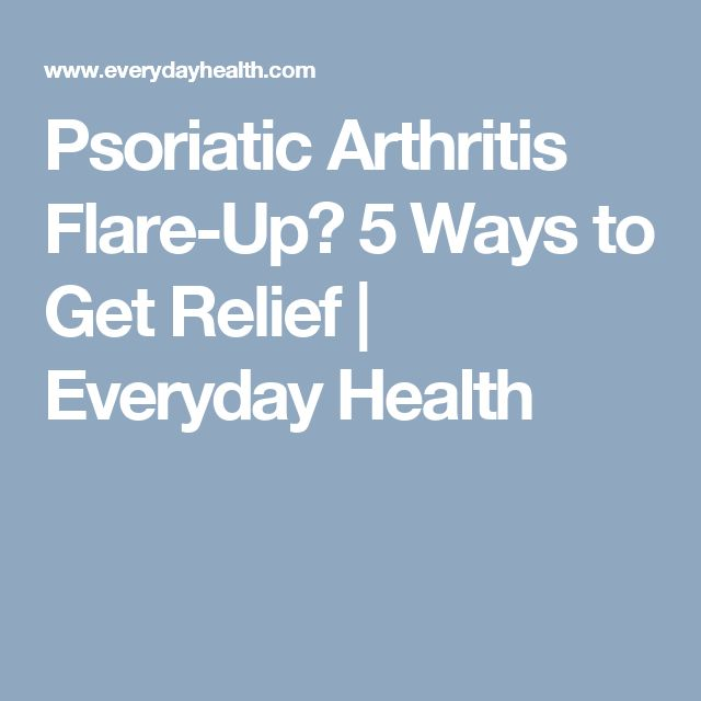 Psoriatic Arthritis Flare-Up? 5 Ways to Get ReliefA c
