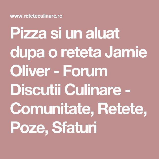 Pizza si un aluat dupa o reteta Jamie Oliver - Forum Discutii Culinare - Comunitate, Retete, Poze, Sfaturi