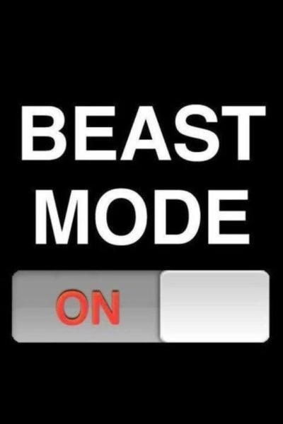 beast mode activated watch out!!!!!!!!!