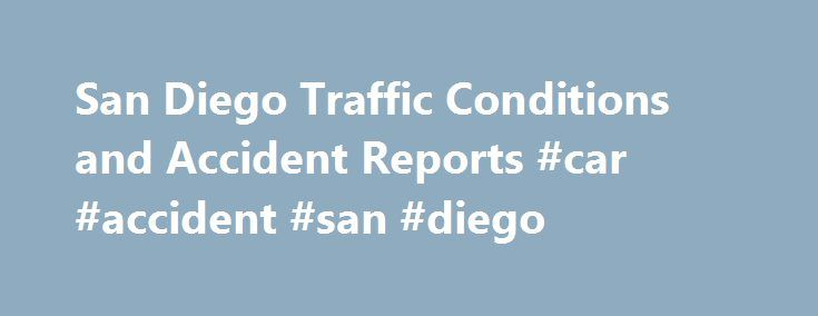 San Diego Traffic Conditions and Accident Reports #car #accident #san #diego http://maine.remmont.com/san-diego-traffic-conditions-and-accident-reports-car-accident-san-diego/  # DETAILS FROM 2016: Tanker overturns near I-8, spills fuel onto road The EPA said about 3,000. the San Diego County Environmental Health's Hazardous Materials Division, California Highway Patrol, California Department of Fish and Wildlife, San Dieg [. ] Jun 07, 2017 4:57pm | 0 view | source: Bing The driver lost…