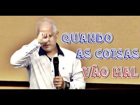 Pr. Claudio Duarte- Quando as coisas vão mal 26/02/2015 - YouTube