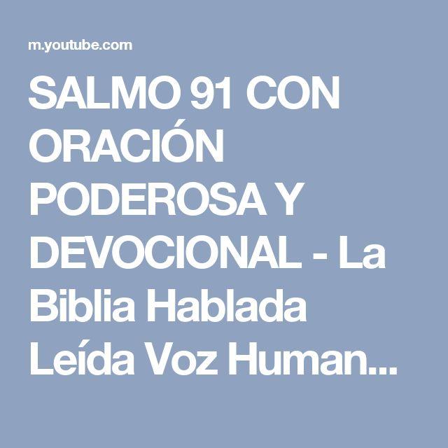 SALMO 91 CON ORACIÓN PODEROSA Y DEVOCIONAL - La Biblia Hablada Leída Voz Humana en Audio NTV - YouTube