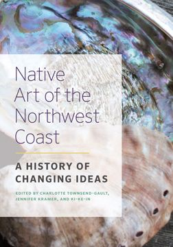 ART • Native Art of the Northwest Coast: A History of Changing Ideas; Townsend-Gault; $75.00 pb 978-0-7748-2050-9 Aug.