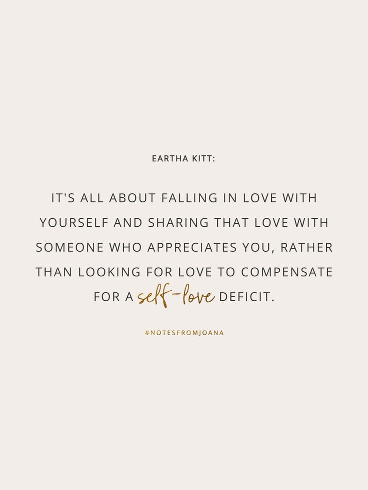 20 Inspirational Quotes To Help You Become Your Best Self. It's all about falling in love with yourself and sharing that love with someone who appreciates you, rather than looking for love to compensate for a self love deficit. EARTHA KITT // Notes from Joana