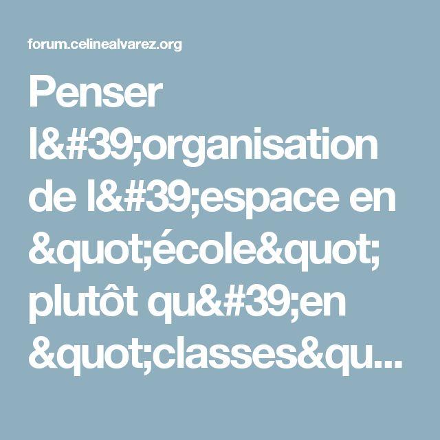 """Penser l'organisation de l'espace en """"école"""" plutôt qu'en """"classes"""" - La classe au quotidien - Forum"""