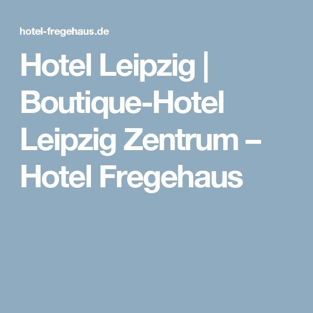 Hotel Leipzig   Boutique-Hotel Leipzig Zentrum – Hotel Fregehaus