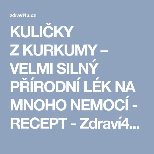 KULIČKY ZKURKUMY – VELMI SILNÝ PŘÍRODNÍ LÉK NA MNOHO NEMOCÍ - RECEPT - Zdraví4u.cz