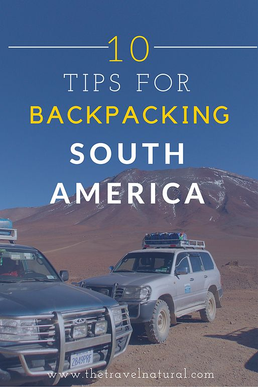 The Travel Natural | 10 Tips for Backpacking South America - things I wish I knew before I travelled South America