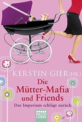 Die Mütter-Mafia und Friends: Das Imperium schlägt zurück, http://www.amazon.de/dp/3404160436/ref=cm_sw_r_pi_awdl_x_06hcybM1AAQTP