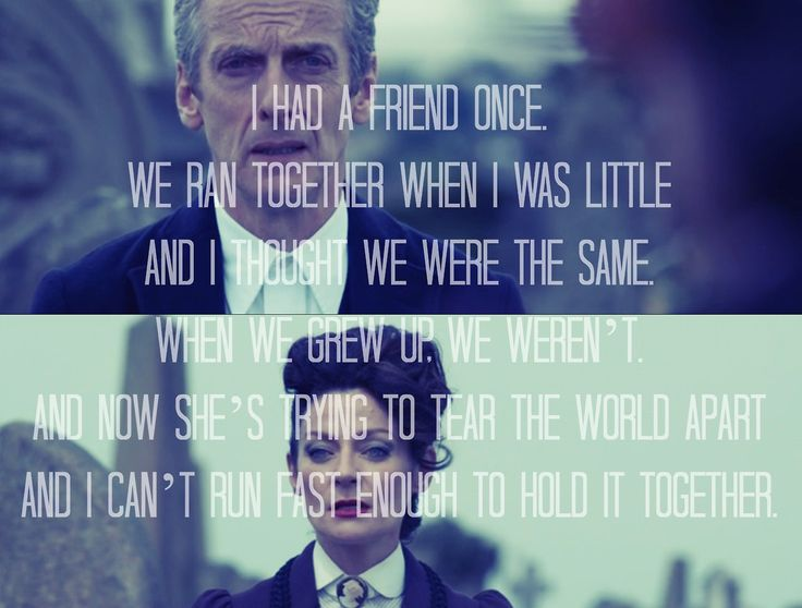 """""""I had a friend once. We ran together when I was little and I thought we were the same. When we grew up, we weren't. And now she's trying to tear the world apart and I can't run fast enough to hold it together."""""""