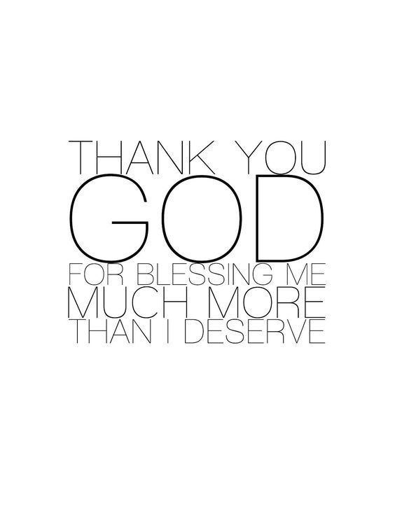 Thank You God For Blessing Me Much More Than I Deserve Being