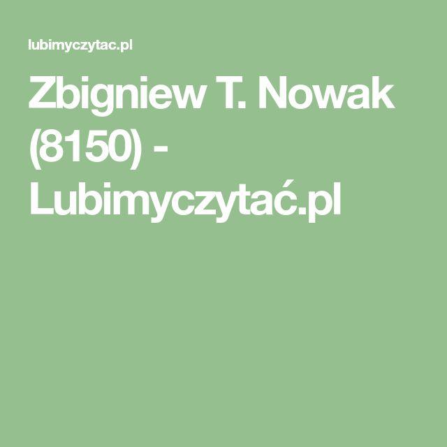 Zbigniew T. Nowak (8150) - Lubimyczytać.pl