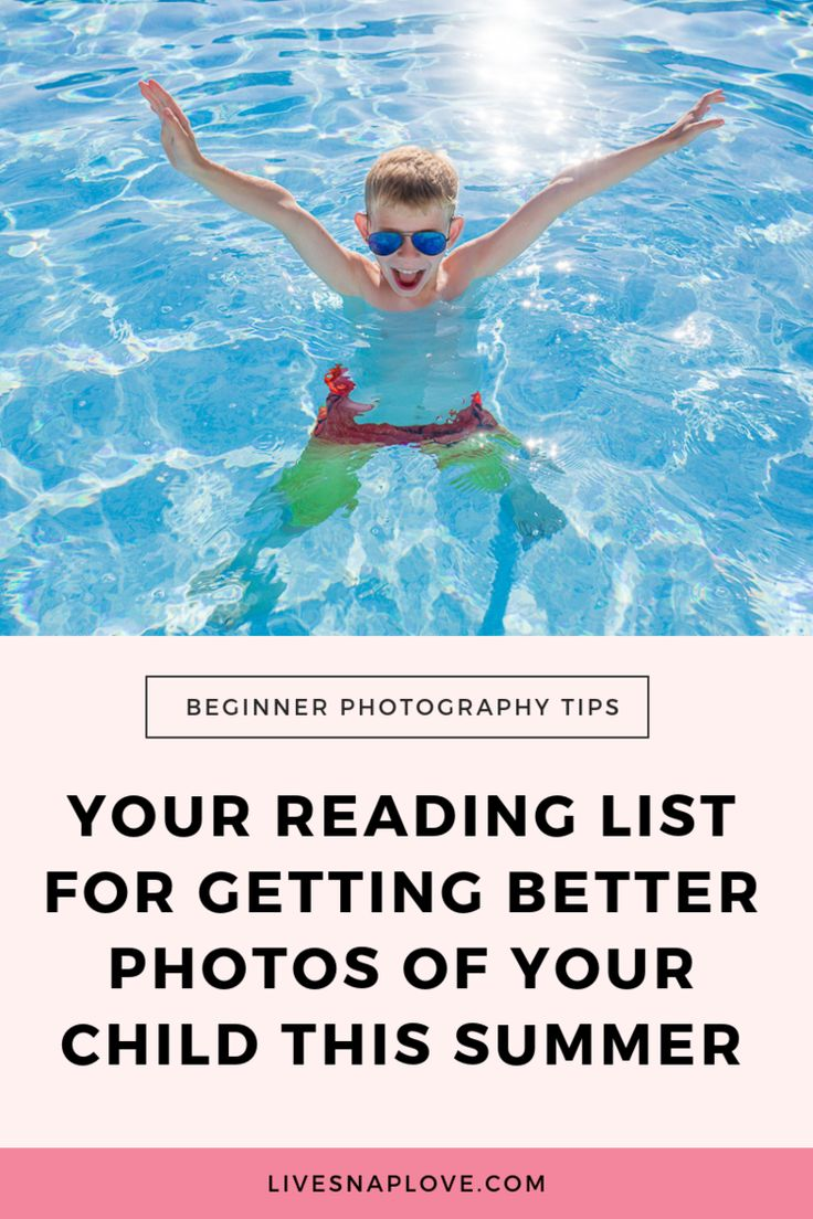 Your Reading List For Getting Better Photos of Your Child This Summer – Live Snap Love | Photography Tips