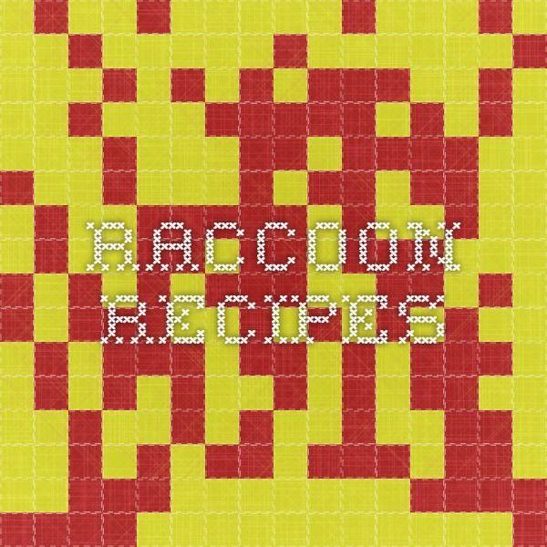 Raccoon Recipes