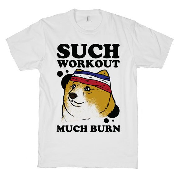 Doge Workout, Shibe Doge Workout Shirt, Such Workout, Much Burn, Doge Shirt, White American Apparel T Shirt. $21.00 USD, via Etsy.