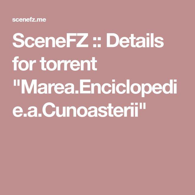 "SceneFZ :: Details for torrent ""Marea.Enciclopedie.a.Cunoasterii"""