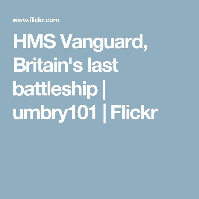 HMS Vanguard, Britain's last battleship | umbry101 | Flickr
