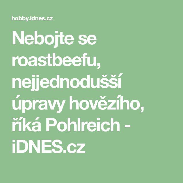 Nebojte se roastbeefu, nejjednodušší úpravy hovězího, říká Pohlreich - iDNES.cz