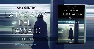 Le Lettrici Impertinenti: [BlogTour] LA RAGAZZA DEL PASSATO di Amy Gentry - ...