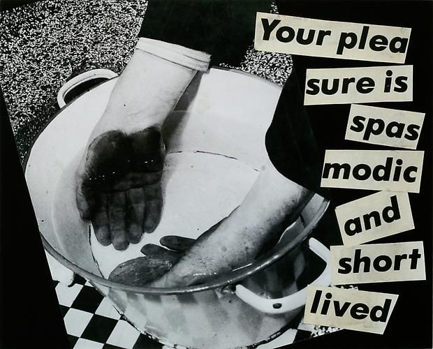 Barbara Kruger, <i>Untitled (Your pleasure is spasmodic and short lived)</i>, 1980 photograph and type on paper 10 3/8 x 12 7/8 inches (26.4 x 32.7 cm)