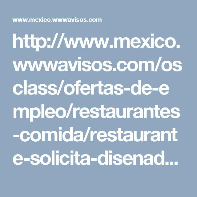 http://www.mexico.wwwavisos.com/osclass/ofertas-de-empleo/restaurantes-comida/restaurante-solicita-disenador-grafico-medio-tiempo_i2114