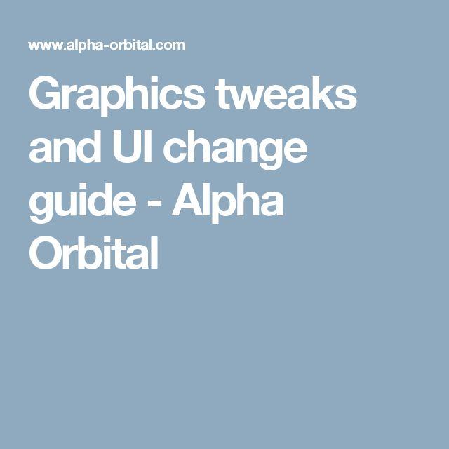 Graphics tweaks and UI change guide - Alpha Orbital
