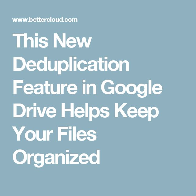 This New Deduplication Feature in Google Drive Helps Keep Your Files Organized