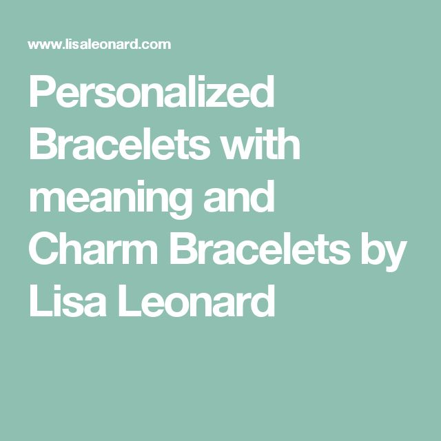 Personalized Bracelets with meaning and Charm Bracelets by Lisa Leonard