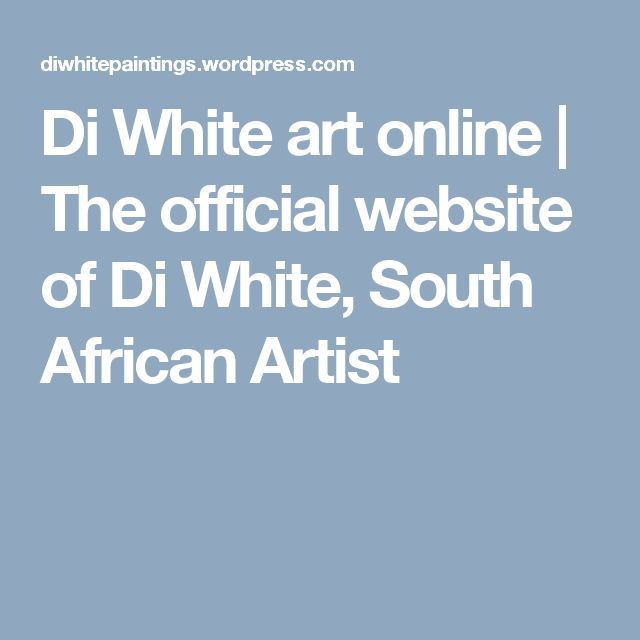 Di White art online | The official website of Di White, South African Artist
