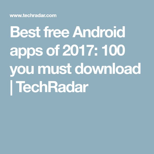 Best free Android apps of 2017: 100 you must download | TechRadar