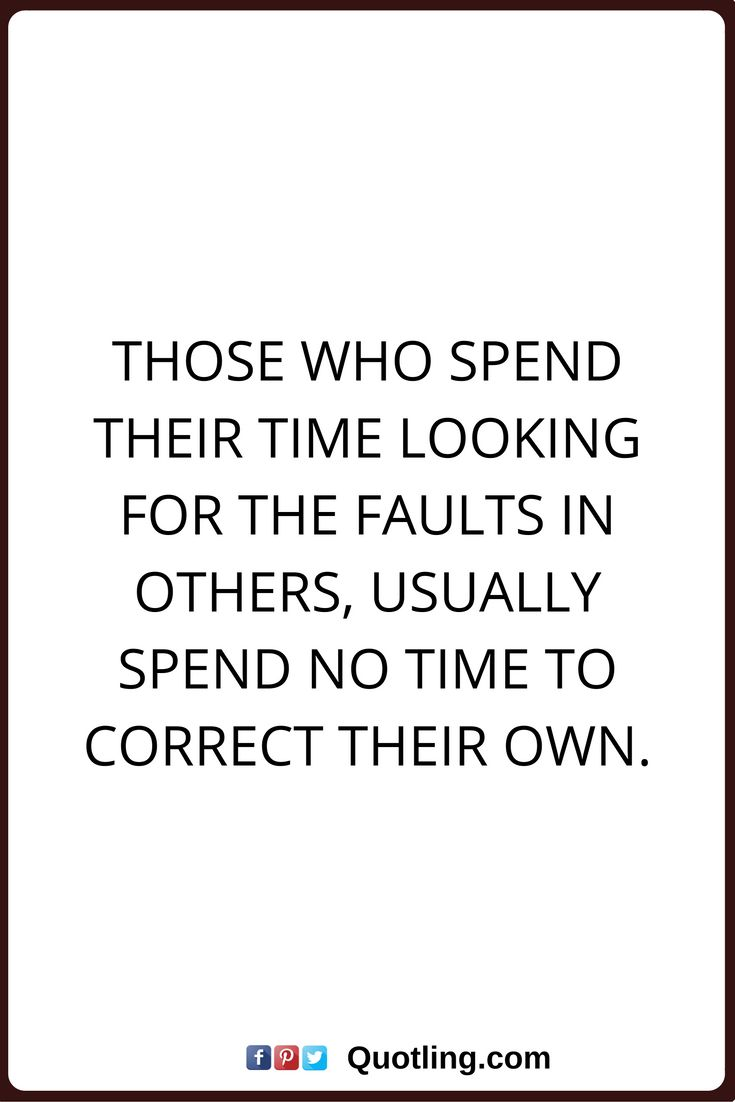 negative people quotes Those who spend their time looking for the faults in others, usually spend no time to correct their own.