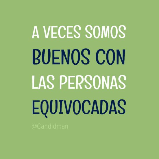 """""""A veces somos #Buenos con las #Personas equivocadas"""". @candidman #Frases #Motivacionales"""