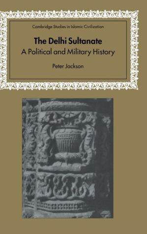 The Delhi Sultanate: A Political and Military History (Hardcover)