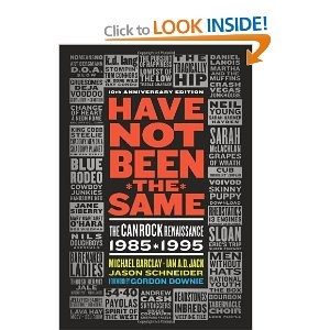 Have Not Been the Same: The CanRock Renaissance 1985-1995: Amazon.ca: Michael Barclay, Ian A. D. Jack, Jason Schneider, Gordon Downie: Books