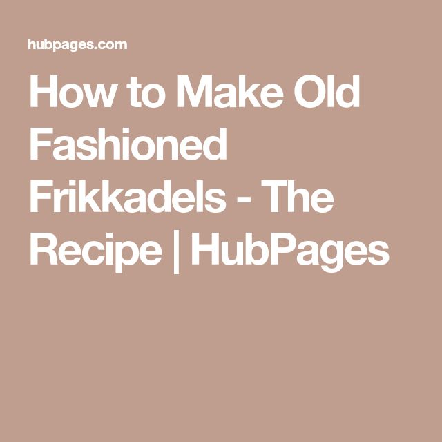 How to Make Old Fashioned Frikkadels - The Recipe | HubPages